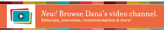 Browse Dana's video channel. Editorials, interviews, recommendations and more!